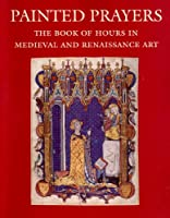 Painted Prayers: The Book of Hours in Medieval and Renaissance Art (Book of Hours of Pannonhalma 1-11)