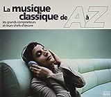La Musique classique de A à Z Les grands compositeurs et leurs chefs d'忖vres 画像