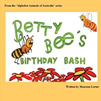 Betty Bee's Birthday Bash (Alphabet Animals of Australia)