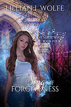 A Song of Forgiveness (Funeral Singer Book 4) by [Wolfe, Lillian I.]