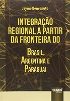 Integração Regional a Partir da Fronteira do Brasil, Argentina e Paraguai