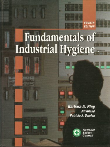 Download Fundamentals of Industrial Hygiene (Occupational Safety and Health Series (Natl Safety Council)) 0879121718