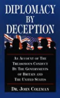 Diplomacy by Deception: An Account of the Treasonous Conduct by the Governments of Britain and the United States (Hoaxes Deceptions)