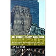 The Quantity Surveyors bible: Adventures in the Construction Industry.