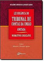 Lei Orgânica Do Tribunal De Contas Da União Anotada. Normativos Correlatos
