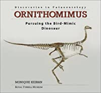 Ornithomimus: Pursuing the Bird-Mimic Dinosaur (Discoveries in Palaeontology Series)