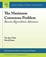 The Maximum Consensus Problem: Recent Algorithmic Advances (Synthesis Lectures on Computer Vision)