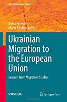 Ukrainian Migration to the European Union: Lessons from Migration Studies (IMISCOE Research Series)