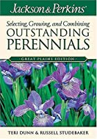 Jackson & Perkins Selecting, Growing and Combining Outstanding Perennials: Great Plains Edition
