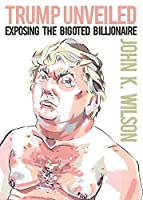 Trump Unveiled: Exposing the Bigoted Billionaire