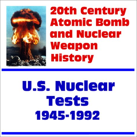 20th Century Atomic Bomb and Nuclear Weapon History: U.S. Nuclear Tests from 1945 through 1992