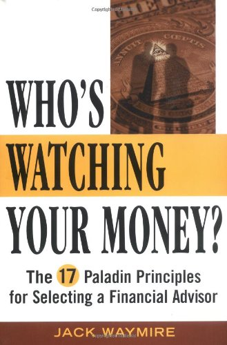 Download Who's Watching Your Money?: The 17 Paladin Principles for Selecting a Financial Advisor 0471476994