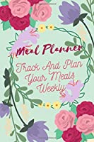 Meal Planner: Track And Plan Your Meals Weekly (52 Week Food Planner / Diary / Log / Journal / Calendar): Meal Prep And Planning Grocery List: THINGS TO BUY & breakfast ideas & lunch ideas & dinner ideas sections included & Note section