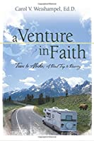 A Venture in Faith: Texas to Alaska, a Road Trip to Recovery