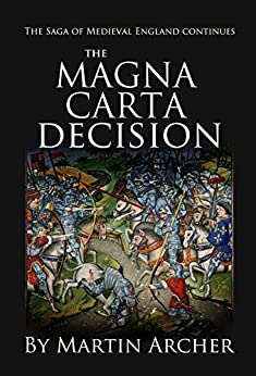 The Magna Carta Decision: A Novel of Medieval England by [Archer, Martin]