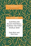 Australian Rules Football During the First World War (Palgrave Studies in Sport and Politics)