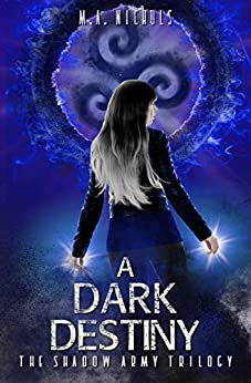 A Dark Destiny (The Shadow Army Trilogy Book 3) by [Nichols, M.A.]