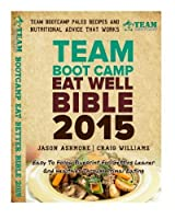 Team Bootcamp Eat Well Bible 2015: Easy To Follow Blueprint For Getting Leaner And Healthier Through Primal Eating [並行輸入品]