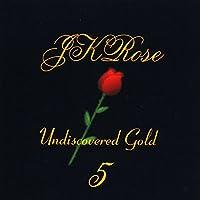Jkrose: Undiscovered Gold 5