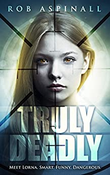 Truly Deadly: (Book 1: Spy and Assassin Action Thriller Series) by [Aspinall, Rob]