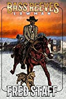 Bass Reeves: Lawman (The Bass Reeves Western Trilogy)