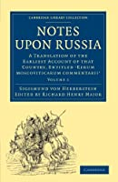 Notes upon Russia: A Translation of the Earliest Account of that Country, Entitled 'Rerum Moscoviticarum commentarii' Volume 1 (Cambridge Library Collection - Hakluyt First Series)