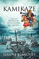 Kamikaze: A Novel of the Mongol Invasions of Japan