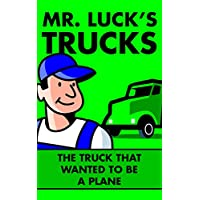 Children's Books: Mr. Luck's Trucks: The Truck that Wanted to be a Plane. Illustrated Children's Stories for Kids Ages 2-6 (Children's Picture Books for Bedtime) (English Edition)