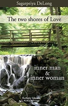 [DeLong, Sagarpriya]のThe two shores of Love: inner man & inner woman (English Edition)