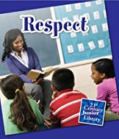 Respect (Character Education. 21st Century Junior Library)
