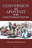 Conversion and Apostasy in the Late Ottoman Empire