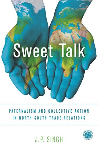 Download Sweet Talk: Paternalism and Collective Action in North-South Trade Relations (Emerging Frontiers in the Global Economy) 1503601048