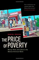 The Price of Poverty: Money, Work, and Culture in the Mexican-American Barrio