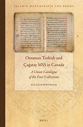 Download Ottoman Turkish and Çagatay MSS in Canada: A Union Catalogue of the Four Collections (Islamic Manuscripts and Books) 9004272399
