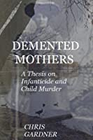 Demented Mothers: A Thesis on Child Murder