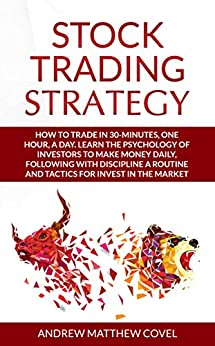 STOCK TRADING  STRATEGY: How to trade in 30-minutes, one hour, a day. Learn the psychology of investors to make money in the market by [COVEL, ANDREW MATTHEW]