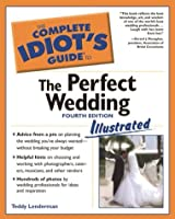 The Complete Idiot's Guide to the Perfect Wedding Illustrated 4E