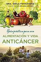 Guía práctica para una alimentación y vida anticáncer / I Have Cancer, Now What