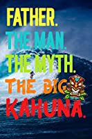 "Father.The Man.The Myth.The Big Kahuna: Dads Notebook/Father's Day Gifts/Gift For Papa/Padre/Daddy/Hawaii Tiki Surfing Surfer Pattern Notebook/6""x 9"" A5/Soft Cover Journal/White Paper/Glossy/100 Lined Pages/Writing Book/Men/Step/Bonus Dad/Grand Father/Pop"