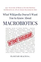 What Wikipedia Doesn't Want You to Know About Macrobiotics: 100+ Scientific and Medical Studies Showing the Benefits of a Plant-based Macrobiotic Diet