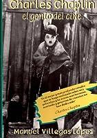 Charles Chaplin: El Genio Del Cine
