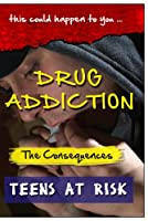 Drug Addiction - The Consequences