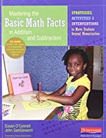 Mastering the Basic Math Facts in Addition and Subtraction: Strategies, Activities & Interventions to Move Students Beyond Memorization