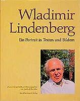 Wladimir Lindenberg: Ein Portrait in Texten und Bildern