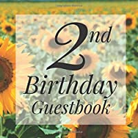 2nd Birthday Guest Book: Floral Sunflowers Garden Party Themed - Second Party Baby Anniversary Event Celebration Keepsake Book - Family Friend Sign in Write Name, Advice Wish Message Comment Prediction - W/ Gift Recorder Tracker Log & Picture Space