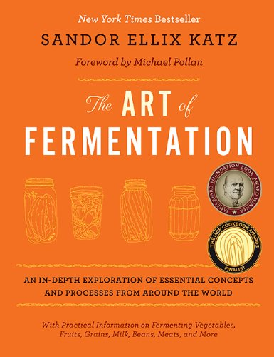 The Art of Fermentation: An In-Depth Exploration of Essential Concepts and Processes from around the World (English Edition)