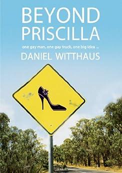 Beyond Priscilla: one gay man, one gay truck, one big idea by [Witthaus, Daniel]