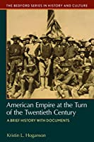 American Empire at the Turn at the Twentieth Century: A Brief History With Documents (Bedford Series in History and Culture)