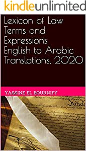 Lexicon of Law Terms and Expressions English to Arabic Translations, 2020 (English Edition)