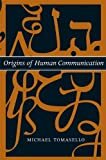 Origins of Human Communication (Jean Nicod Lectures) by Michael Tomasello(2010-08-13)